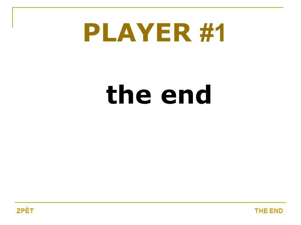 the end PLAYER #1 THE ENDZPĚT