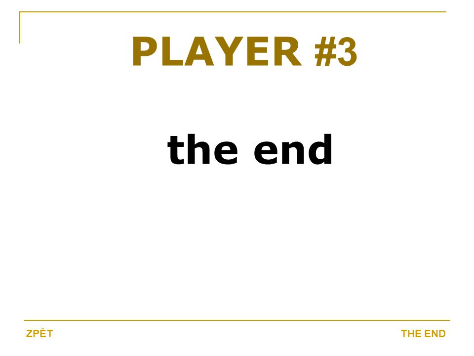 PLAYER #3 the end THE ENDZPĚT