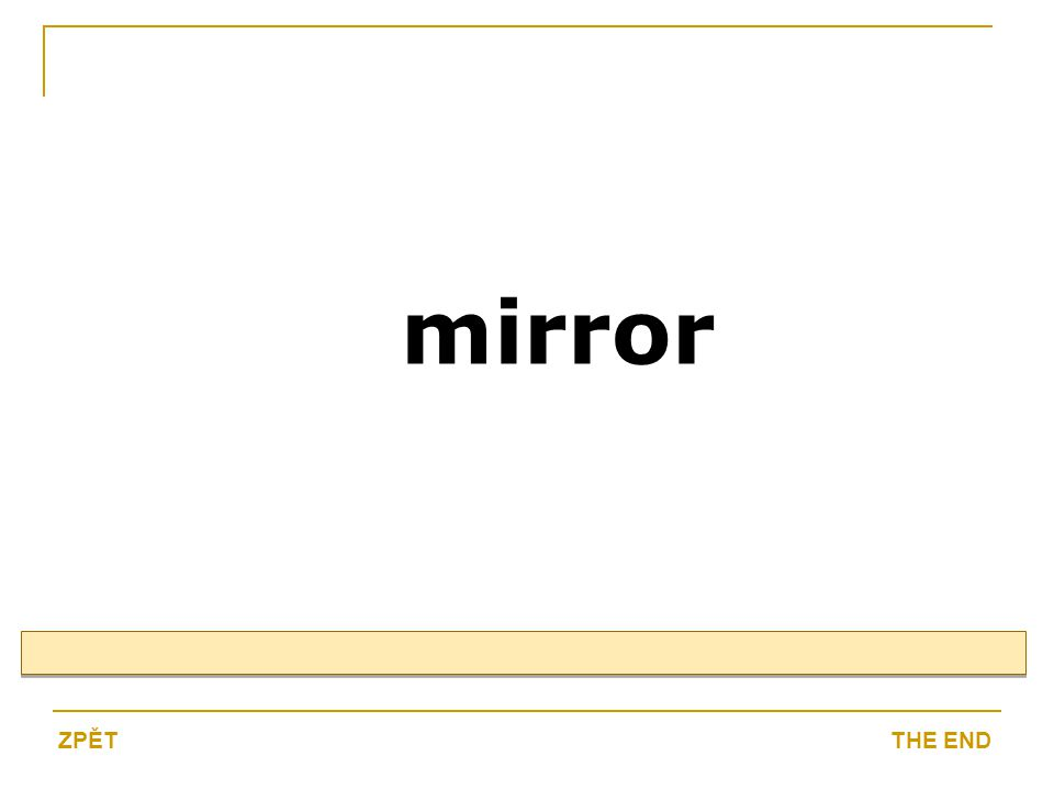 mirror THE ENDZPĚT