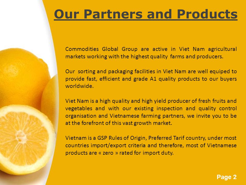 Page 2 Our Partners and Products Commodities Global Group are active in Viet Nam agricultural markets working with the highest quality farms and produ