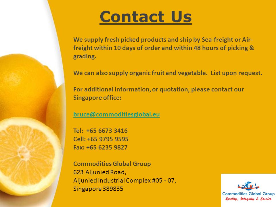 Page 28 Contact Us We supply fresh picked products and ship by Sea-freight or Air- freight within 10 days of order and within 48 hours of picking & gr