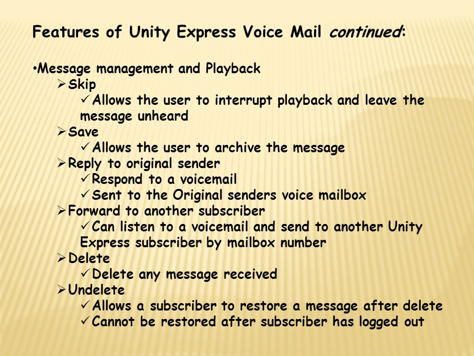 Features of Unity Express Voice Mail continued: Message management and Playback  Skip Allows the user to interrupt playback and leave the message unh