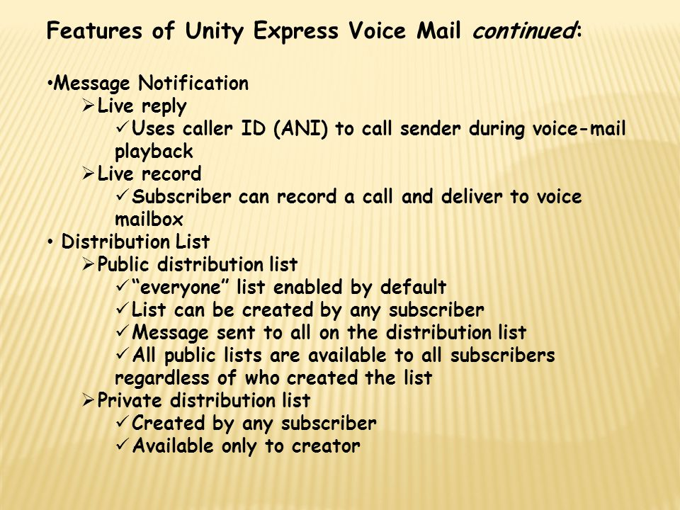 Features of Unity Express Voice Mail continued: Message Notification  Live reply Uses caller ID (ANI) to call sender during voice-mail playback  Liv