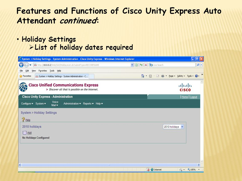 Features and Functions of Cisco Unity Express Auto Attendant continued: Holiday Settings  List of holiday dates required