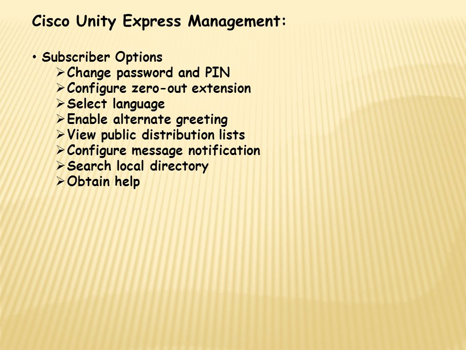 Cisco Unity Express Management: Subscriber Options  Change password and PIN  Configure zero-out extension  Select language  Enable alternate greet