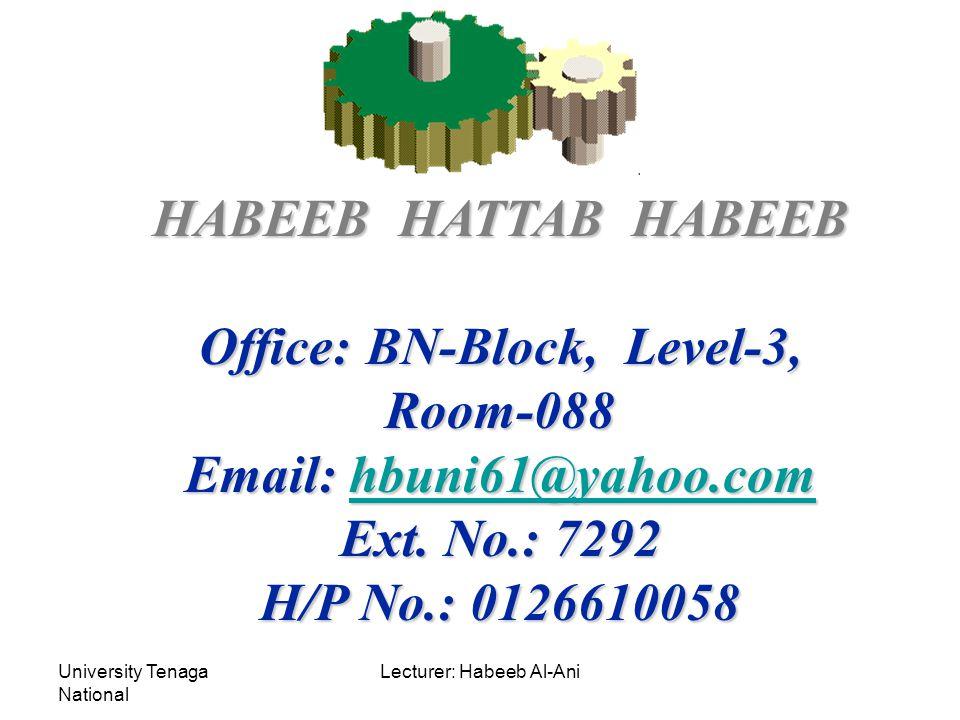 University Tenaga National Lecturer: Habeeb Al-Ani HABEEB HATTAB HABEEB Office: BN-Block, Level-3, Room-088 Email: hbuni61@yahoo.com hbuni61@yahoo.com Ext.