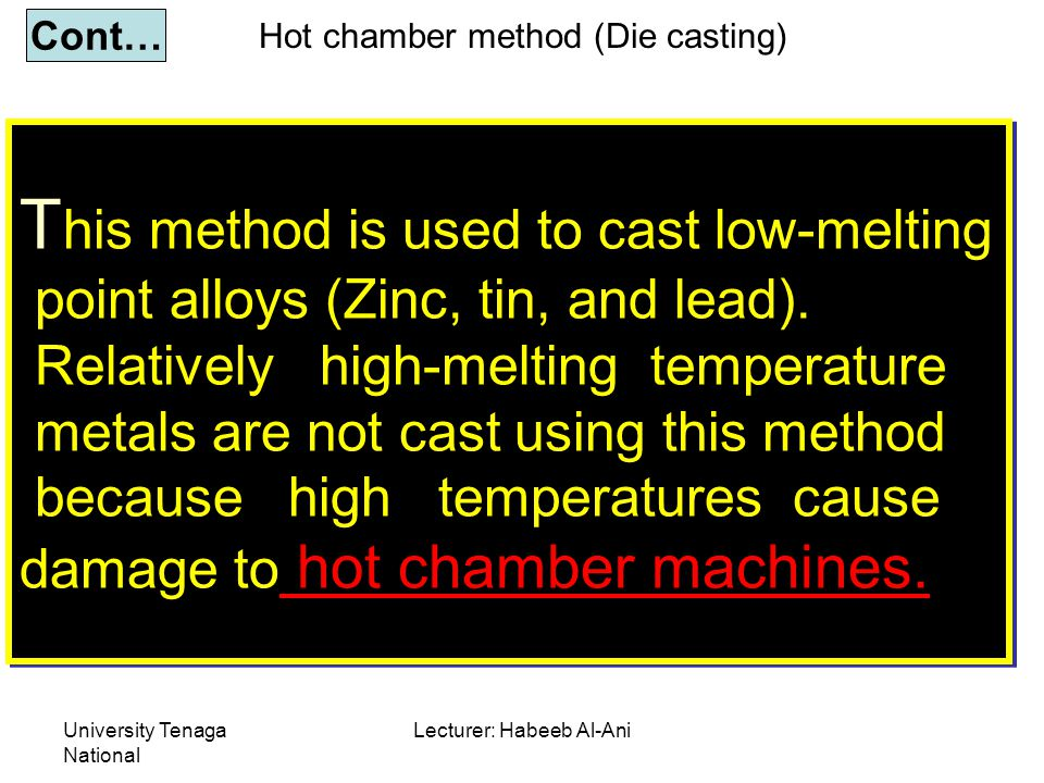 University Tenaga National Lecturer: Habeeb Al-Ani T his method is used to cast low-melting point alloys (Zinc, tin, and lead). Relatively high-meltin
