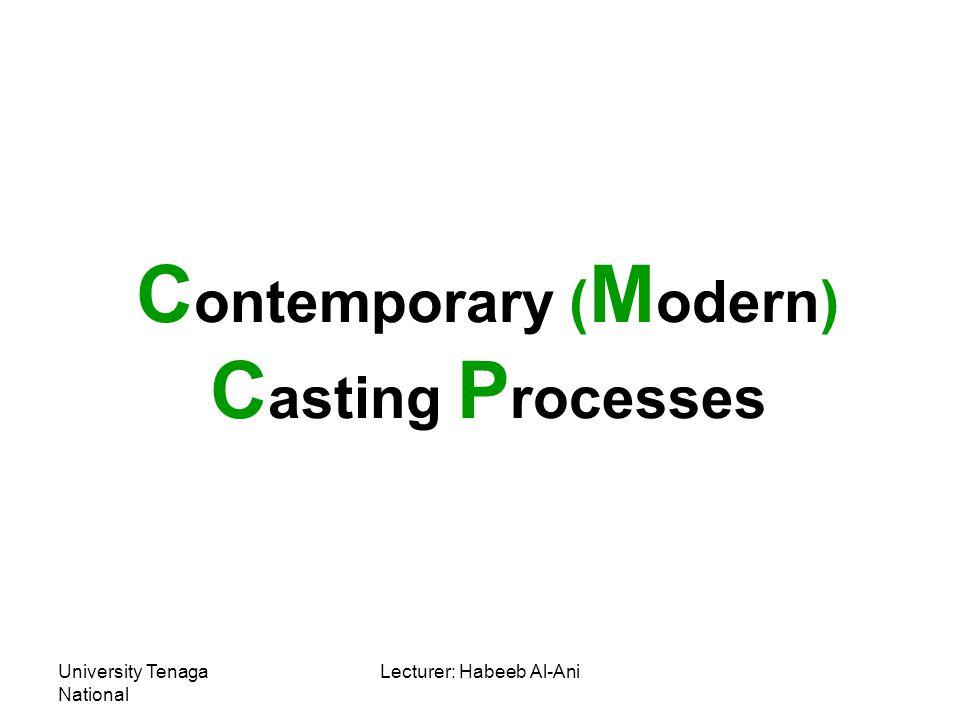 University Tenaga National Lecturer: Habeeb Al-Ani Type of Precision or investment Casting 1- Lost Wax precision casting process.