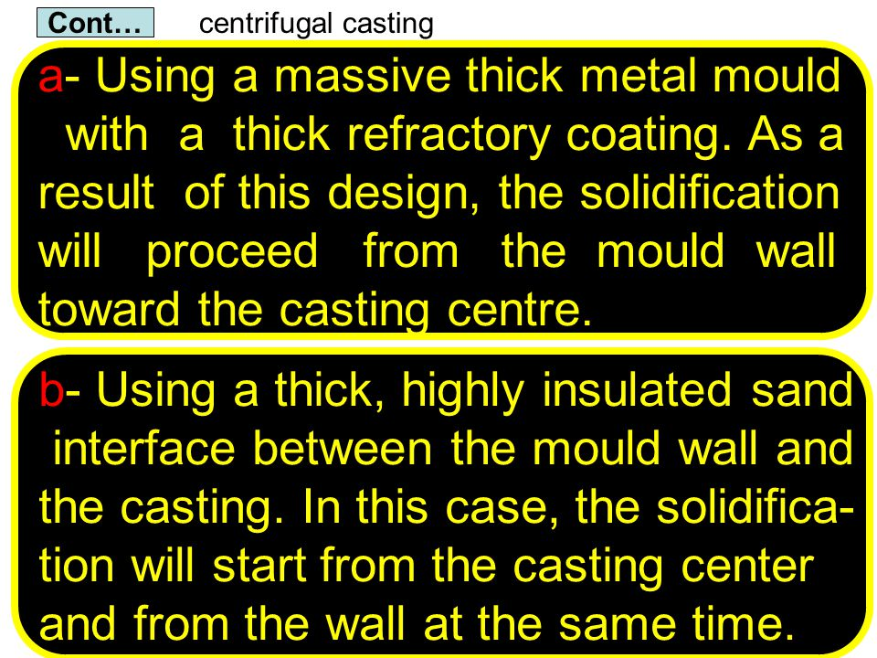 University Tenaga National Lecturer: Habeeb Al-Ani centrifugal casting Cont… b- Using a thick, highly insulated sand interface between the mould wall