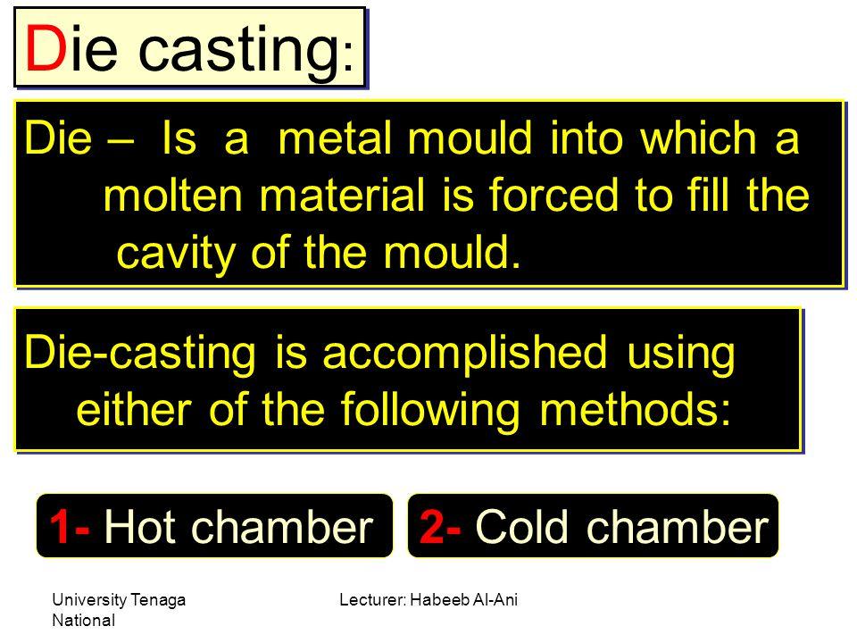 University Tenaga National Lecturer: Habeeb Al-Ani Cont… Hot chamber method (Die casting)
