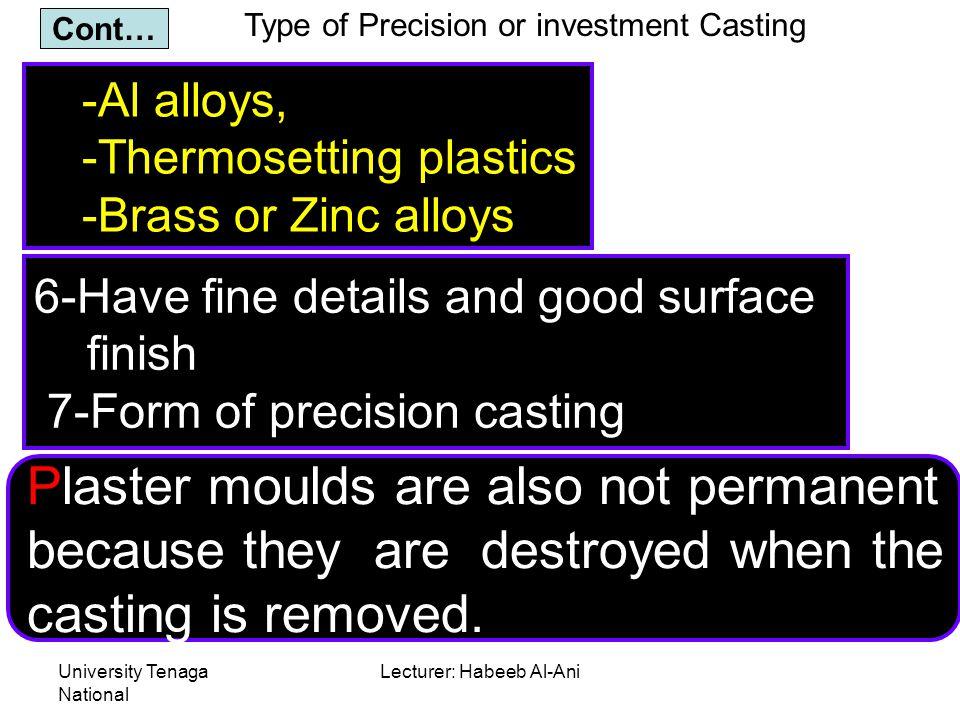 University Tenaga National Lecturer: Habeeb Al-Ani -Al alloys, -Thermosetting plastics -Brass or Zinc alloys Type of Precision or investment Casting C