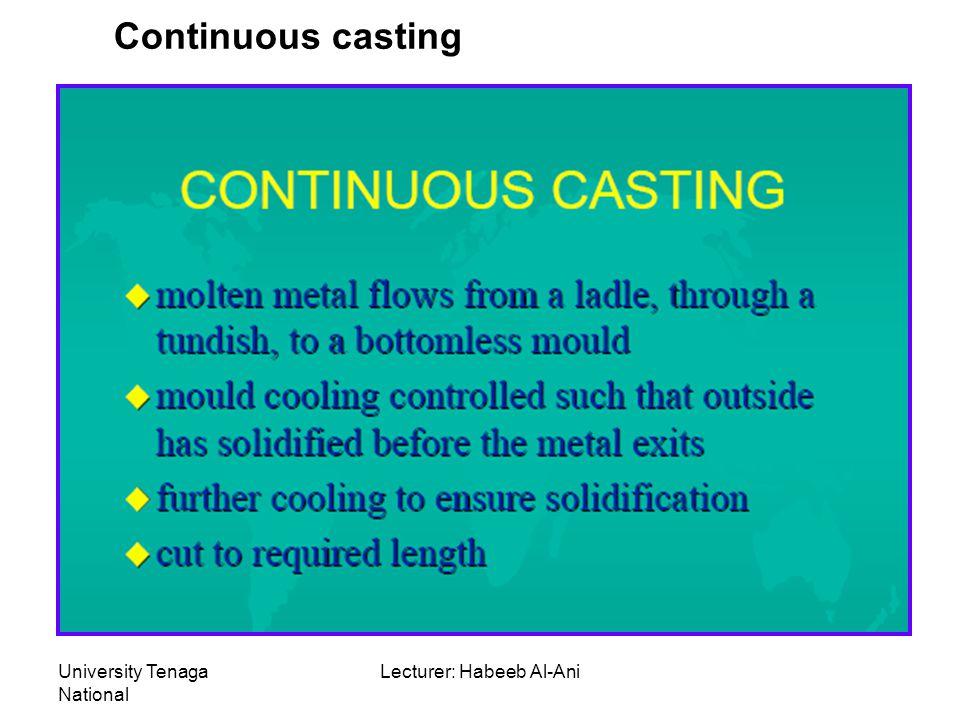 University Tenaga National Lecturer: Habeeb Al-Ani Continuous casting