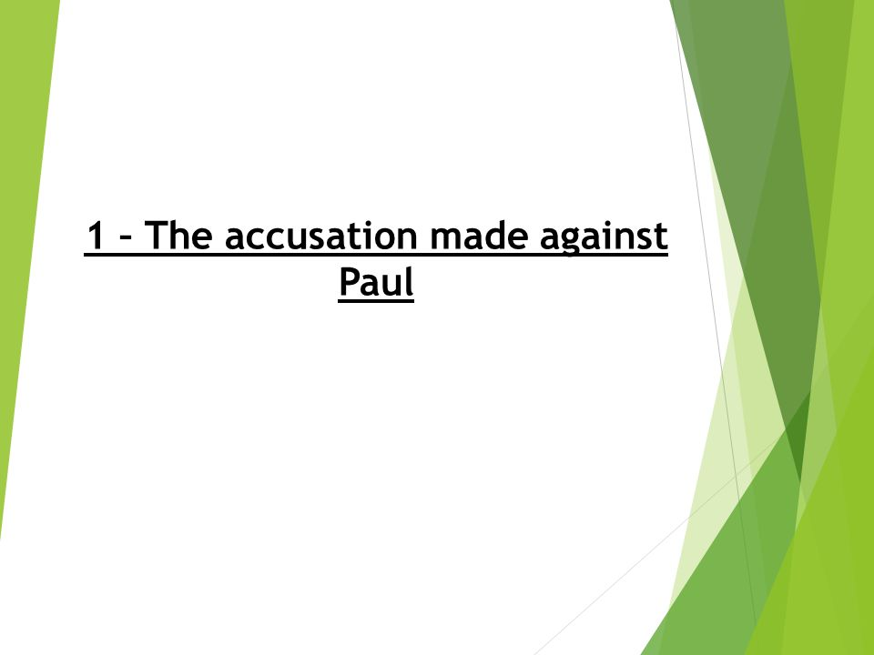 1 – The accusation made against Paul