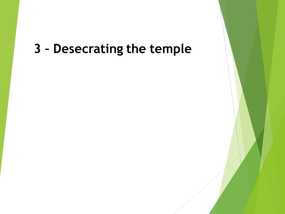3 – Desecrating the temple