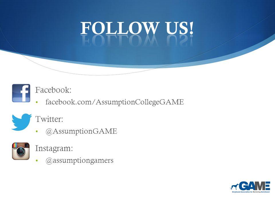 Facebook: facebook.com/AssumptionCollegeGAME Twitter: @AssumptionGAME Instagram: @assumptiongamers