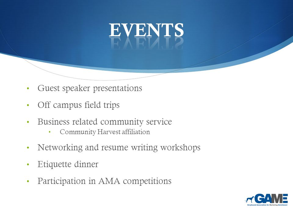 Guest speaker presentations Off campus field trips Business related community service Community Harvest affiliation Networking and resume writing workshops Etiquette dinner Participation in AMA competitions