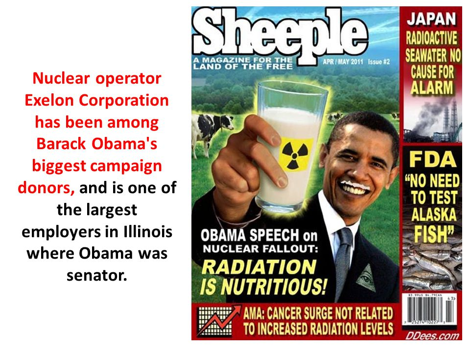 Nuclear operator Exelon Corporation has been among Barack Obama s biggest campaign donors, and is one of the largest employers in Illinois where Obama was senator.