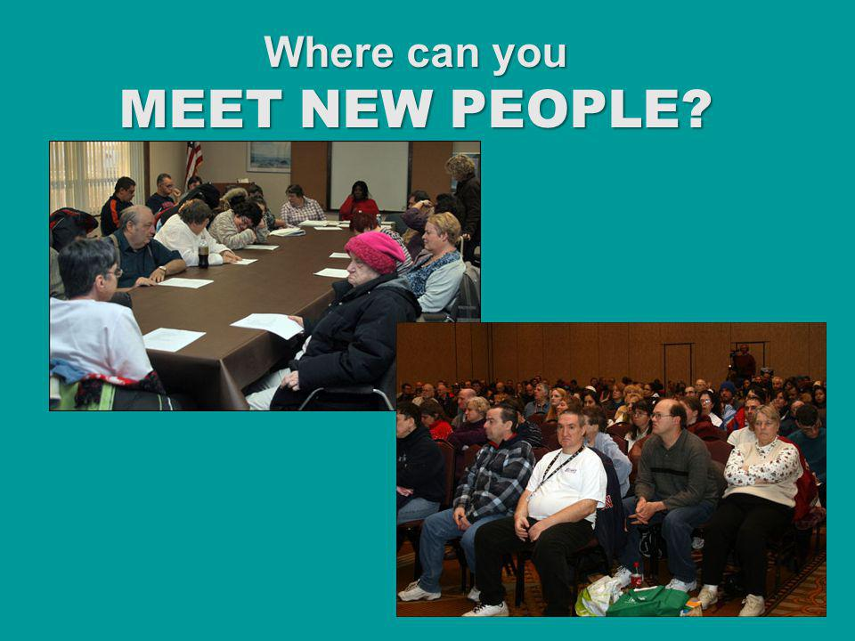 Where can you MEET NEW PEOPLE?