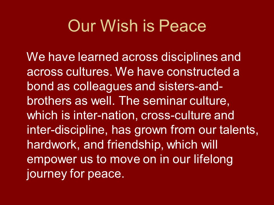 Our Wish is Peace We have learned across disciplines and across cultures.