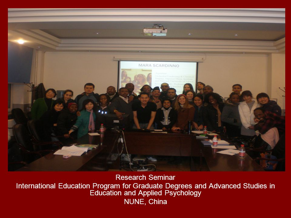 Research Seminar International Education Program for Graduate Degrees and Advanced Studies in Education and Applied Psychology NUNE, China