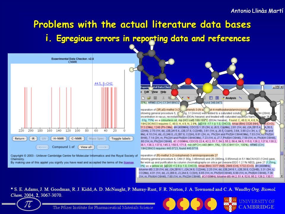  The Pfizer Institute for Pharmaceutical Materials Science UNIVERSITY OF CAMBRIDGE Antonio Llinàs Martí Problems with the actual literature data bases i.