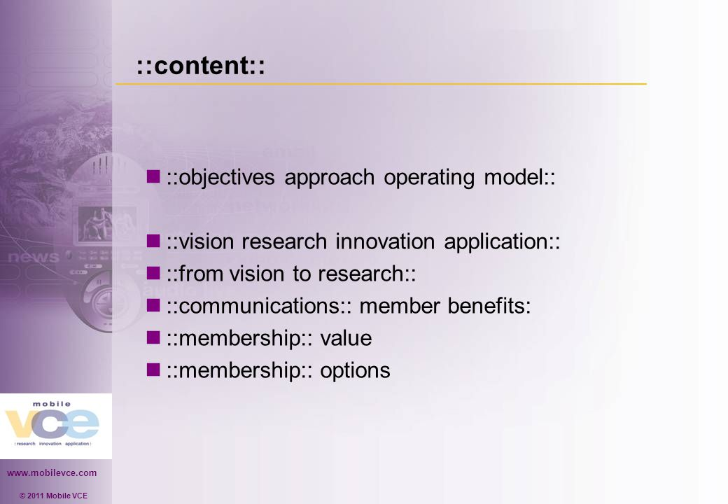 www.mobilevce.com © 2011 Mobile VCE ::content:: ::objectives approach operating model:: ::vision research innovation application:: ::from vision to research:: ::communications:: member benefits: ::membership:: value ::membership:: options