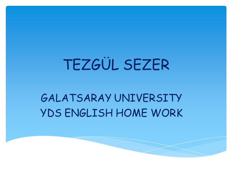 TEZGÜL SEZER GALATSARAY UNIVERSITY YDS ENGLISH HOME WORK