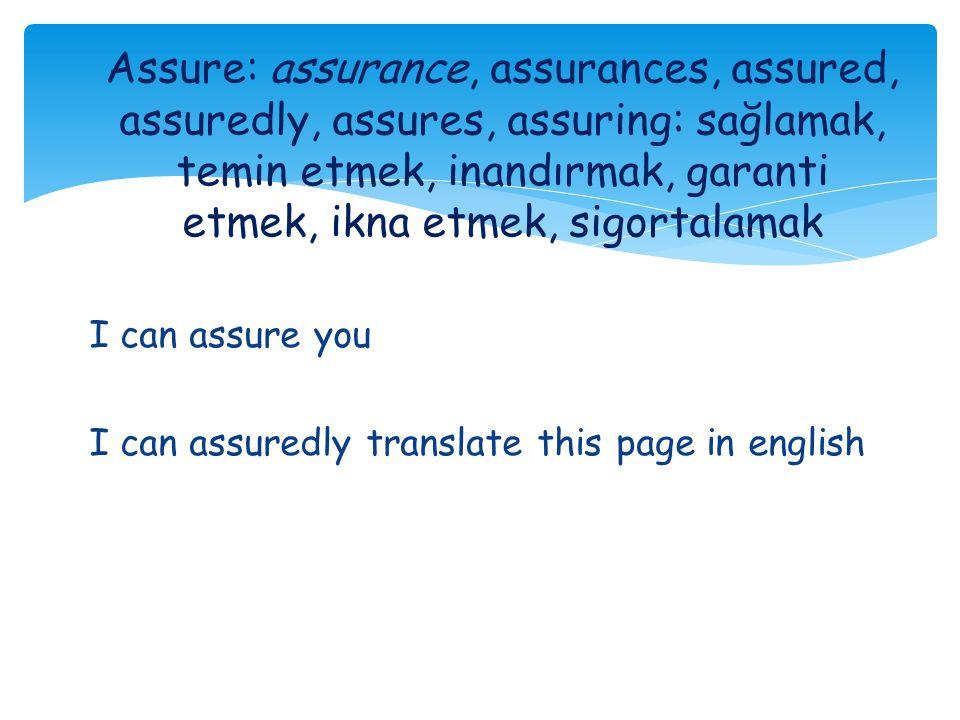 I can assure you I can assuredly translate this page in english Assure: assurance, assurances, assured, assuredly, assures, assuring: sağlamak, temin etmek, inandırmak, garanti etmek, ikna etmek, sigortalamak