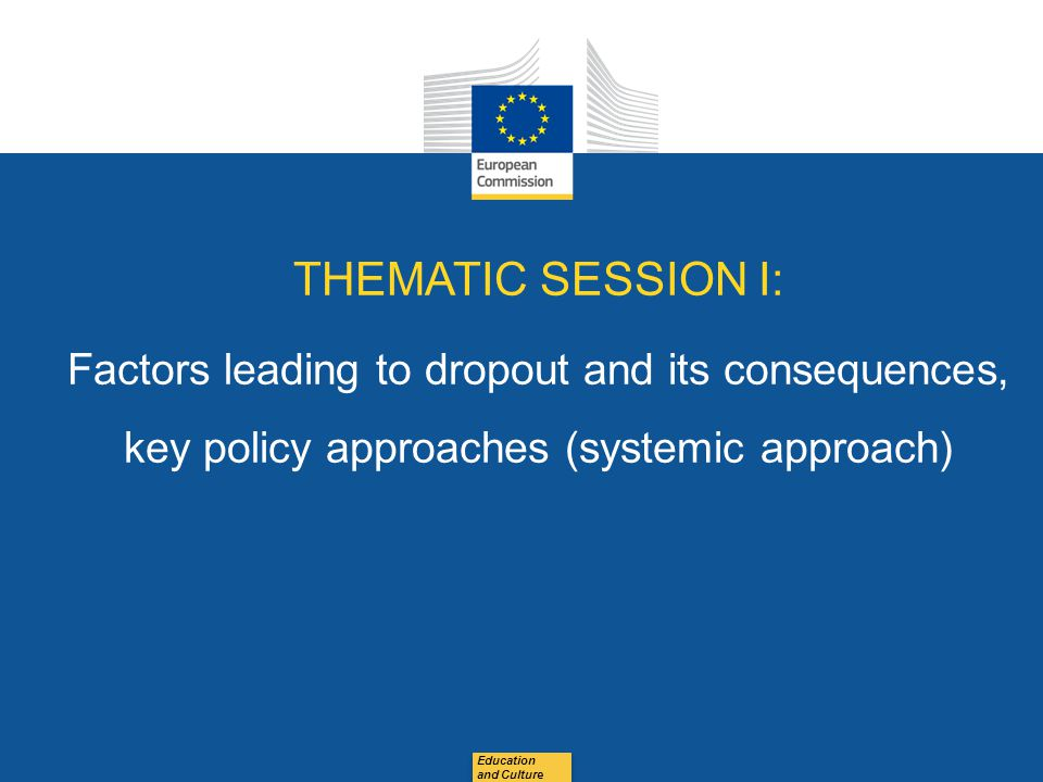 Date: in 12 pts Education and Culture THEMATIC SESSION I: Factors leading to dropout and its consequences, key policy approaches (systemic approach)