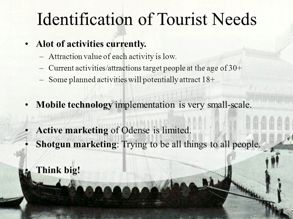 Identification of Tourist Needs Alot of activities currently.