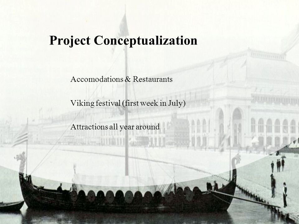 Project Conceptualization Accomodations & Restaurants Viking festival (first week in July) Attractions all year around