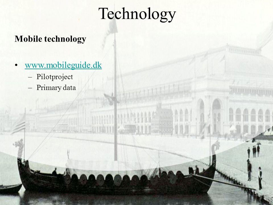 Technology Mobile technology www.mobileguide.dk –Pilotproject –Primary data
