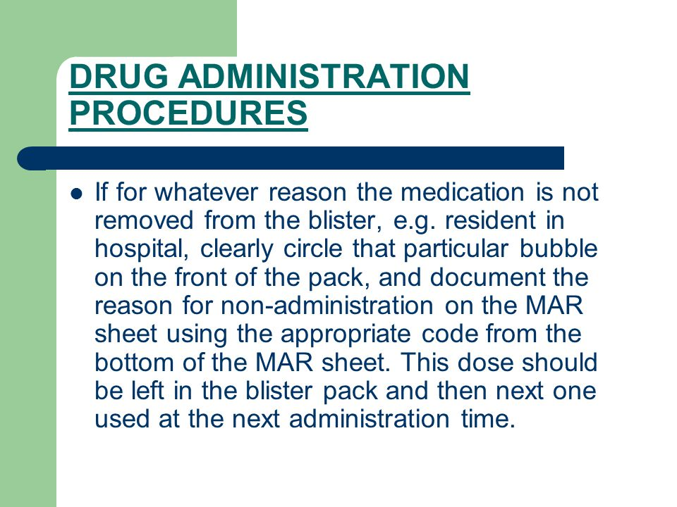 DRUG ADMINISTRATION PROCEDURES If for whatever reason the medication is not removed from the blister, e.g.