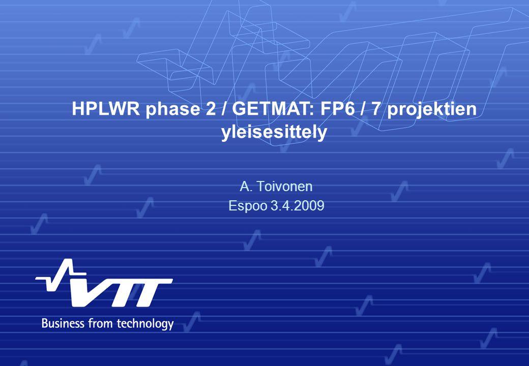 A. Toivonen Espoo 3.4.2009 HPLWR phase 2 / GETMAT: FP6 / 7 projektien yleisesittely