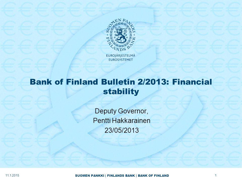 SUOMEN PANKKI | FINLANDS BANK | BANK OF FINLAND Bank of Finland Bulletin 2/2013: Financial stability Deputy Governor, Pentti Hakkarainen 23/05/2013 11.1.20151