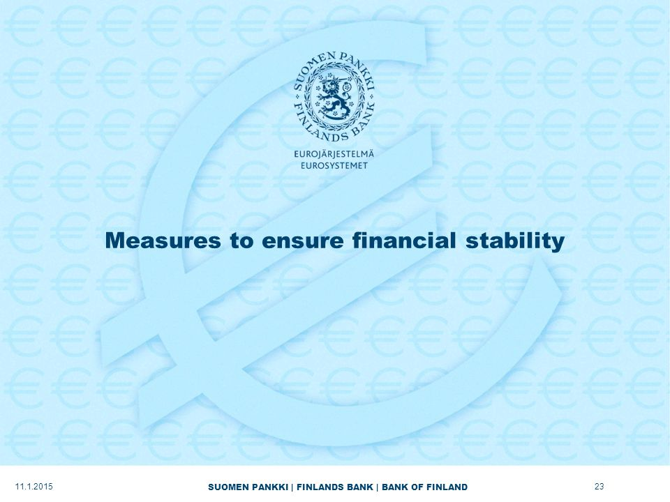 SUOMEN PANKKI | FINLANDS BANK | BANK OF FINLAND Measures to ensure financial stability 11.1.201523