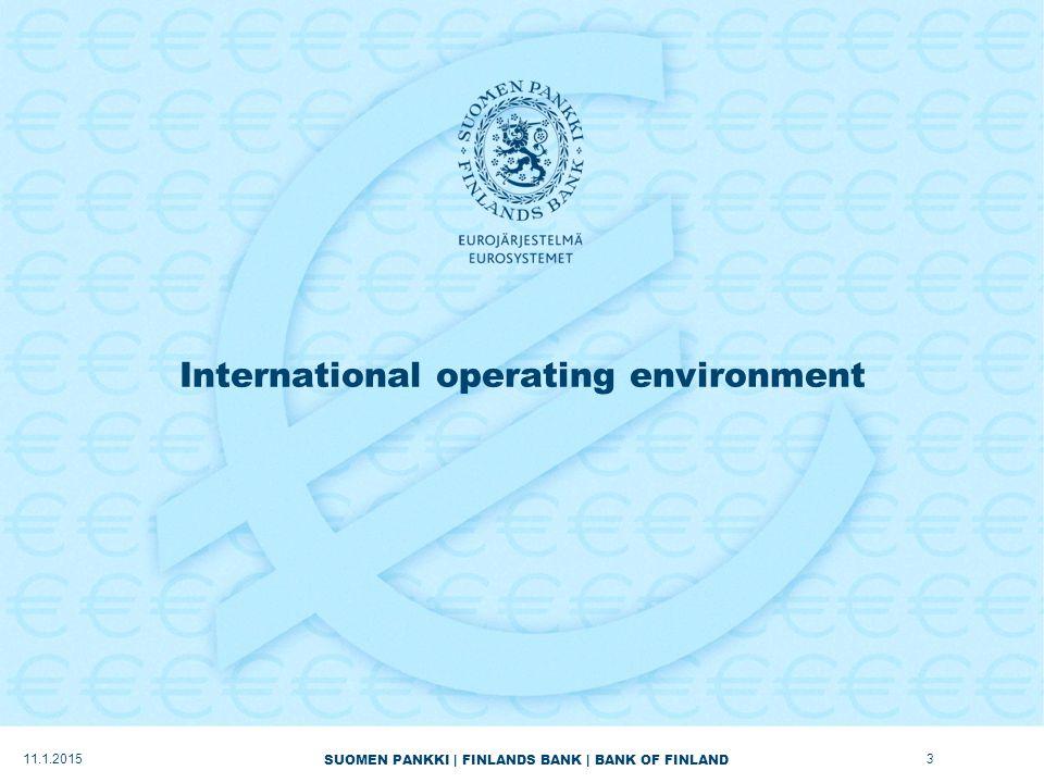 SUOMEN PANKKI | FINLANDS BANK | BANK OF FINLAND International operating environment 11.1.20153