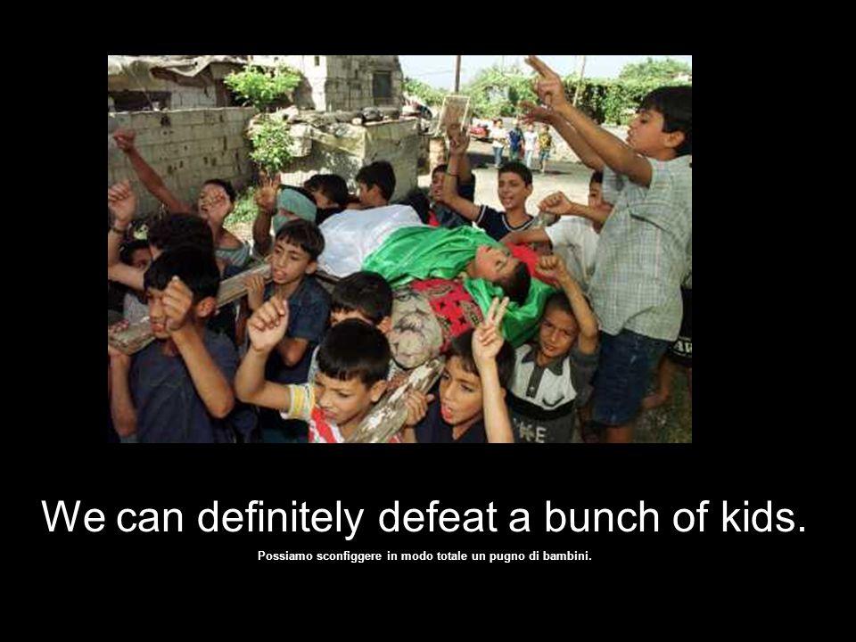 We'll kill 'em all, Barak said …. Li stermineremo tutti. Questo ha detto Barak ….