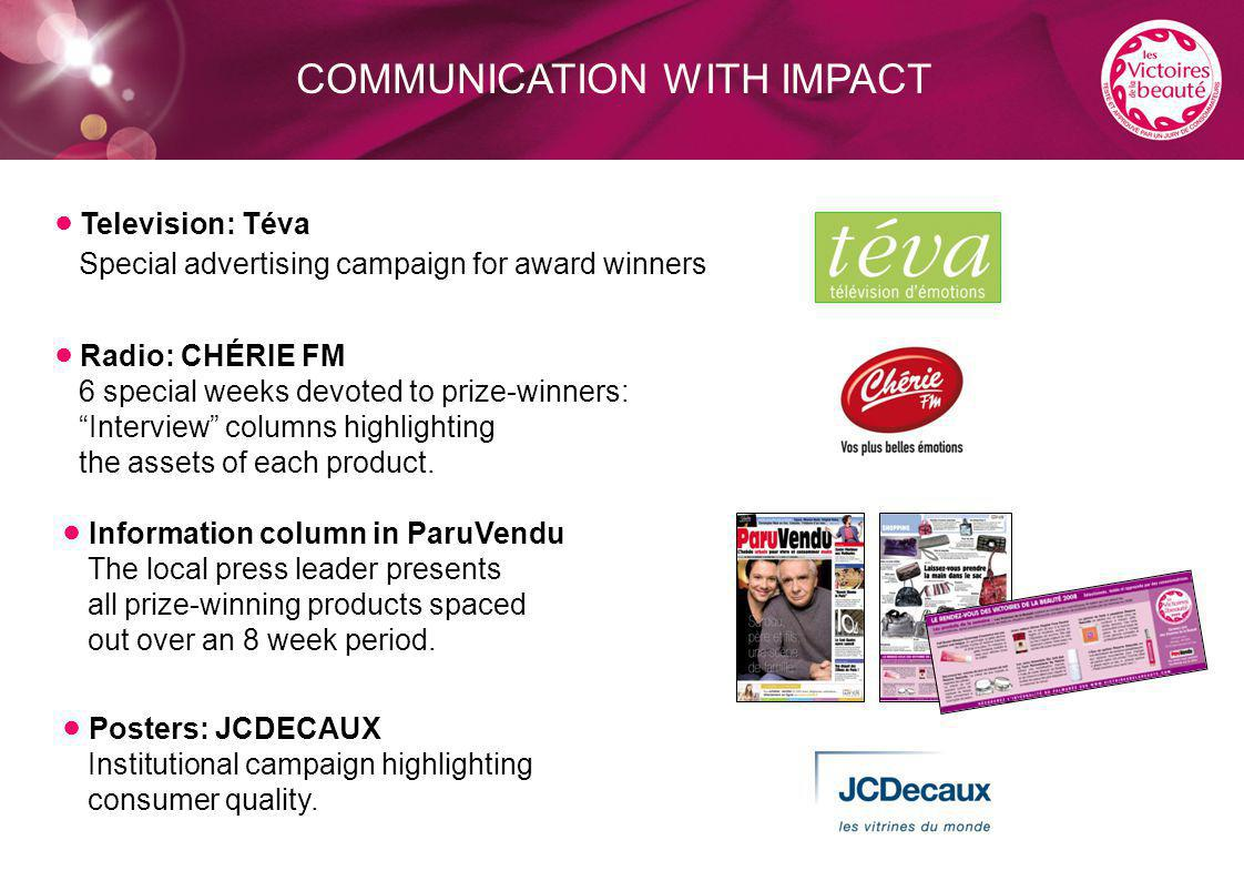 COMMUNICATION WITH IMPACT ● Television: Téva Special advertising campaign for award winners ● Radio: CHÉRIE FM 6 special weeks devoted to prize-winners: Interview columns highlighting the assets of each product.