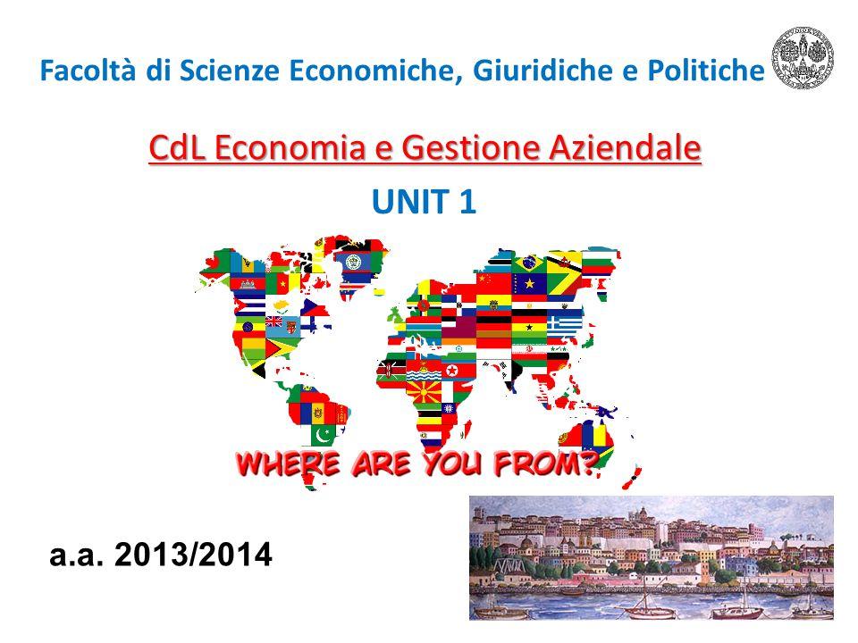 Facoltà di Scienze Economiche, Giuridiche e Politiche CdL Economia e Gestione Aziendale UNIT 1 a.a.