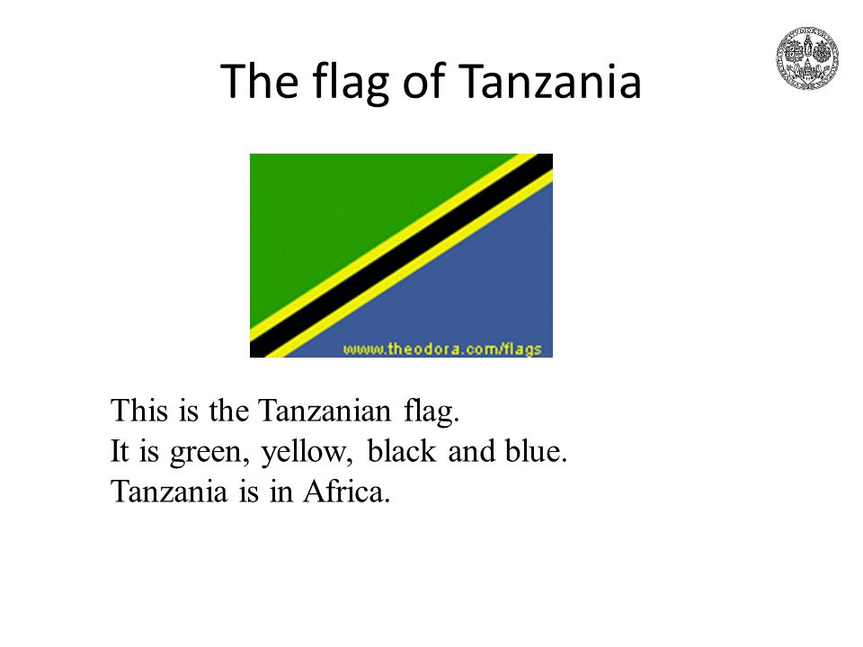 The flag of Tanzania This is the Tanzanian flag. It is green, yellow, black and blue.