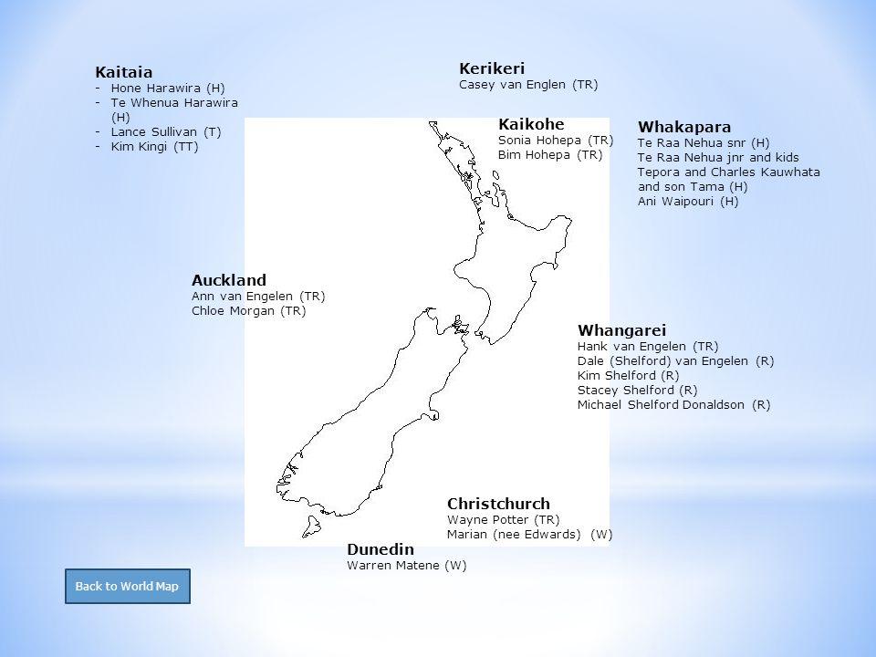 Kaitaia -Hone Harawira (H) -Te Whenua Harawira (H) -Lance Sullivan (T) -Kim Kingi (TT) Kerikeri Casey van Englen (TR) Kaikohe Sonia Hohepa (TR) Bim Hohepa (TR) Whangarei Hank van Engelen (TR) Dale (Shelford) van Engelen (R) Kim Shelford (R) Stacey Shelford (R) Michael Shelford Donaldson (R) Christchurch Wayne Potter (TR) Marian (nee Edwards) (W) Dunedin Warren Matene (W) Auckland Ann van Engelen (TR) Chloe Morgan (TR) Whakapara Te Raa Nehua snr (H) Te Raa Nehua jnr and kids Tepora and Charles Kauwhata and son Tama (H) Ani Waipouri (H) Back to World Map