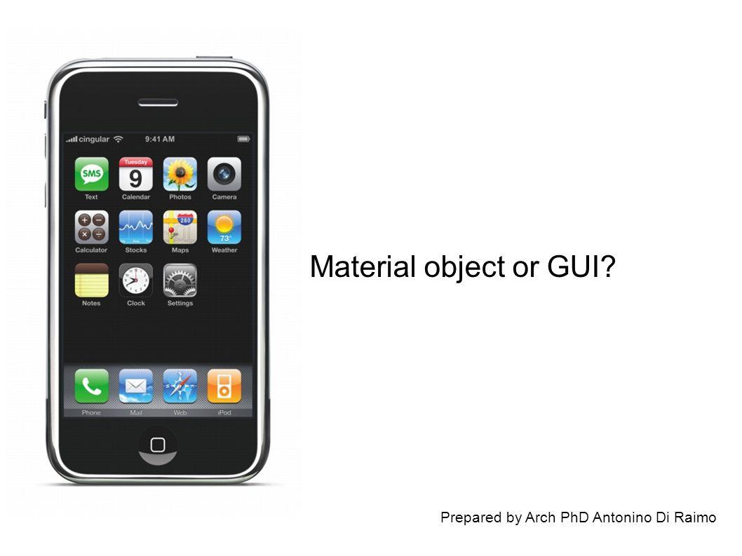 Prepared by Arch PhD Antonino Di Raimo Material object or GUI?