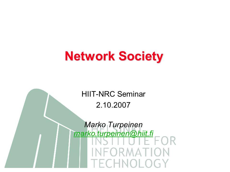 HIIT-NRC Seminar 2.10.2007 Marko Turpeinen marko.turpeinen@hiit.fi Network Society