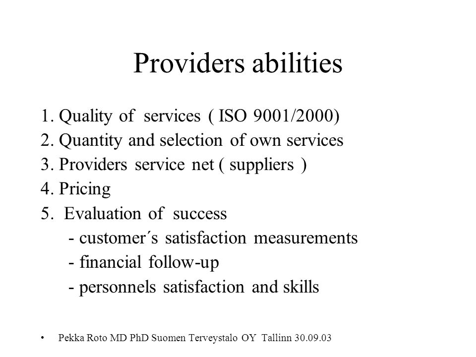 Providers abilities 1. Quality of services ( ISO 9001/2000) 2.
