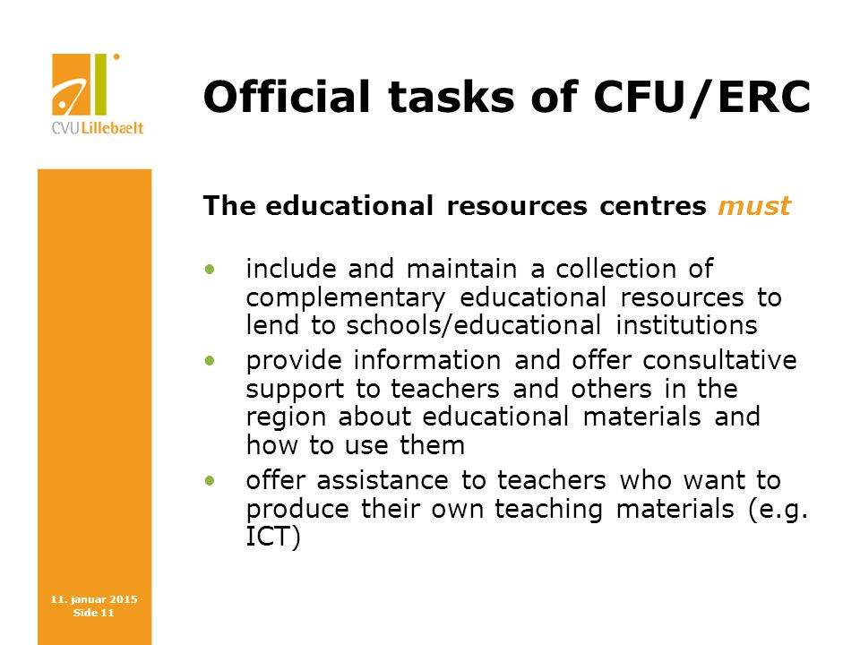 11. januar 2015 Side 11 Official tasks of CFU/ERC The educational resources centres must include and maintain a collection of complementary educationa