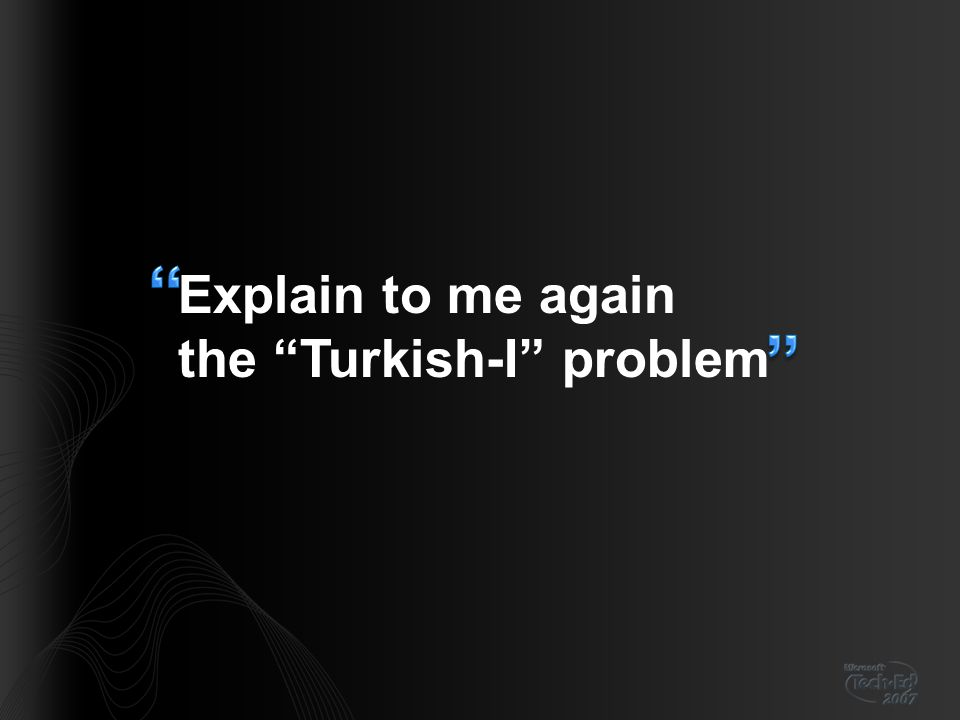 Explain to me again the Turkish-I problem