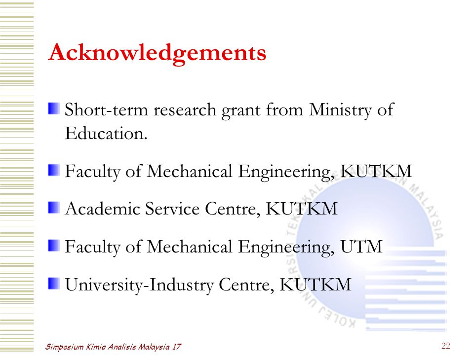 Simposium Kimia Analisis Malaysia 17 22 Acknowledgements Short-term research grant from Ministry of Education.