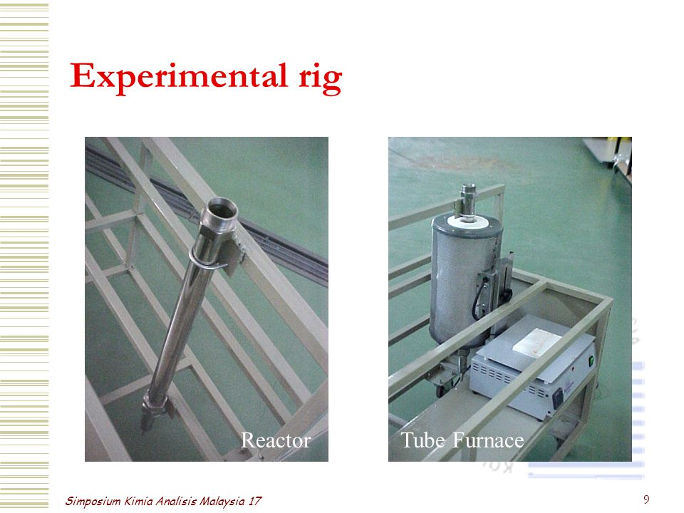 Simposium Kimia Analisis Malaysia 17 9 Experimental rig ReactorTube Furnace