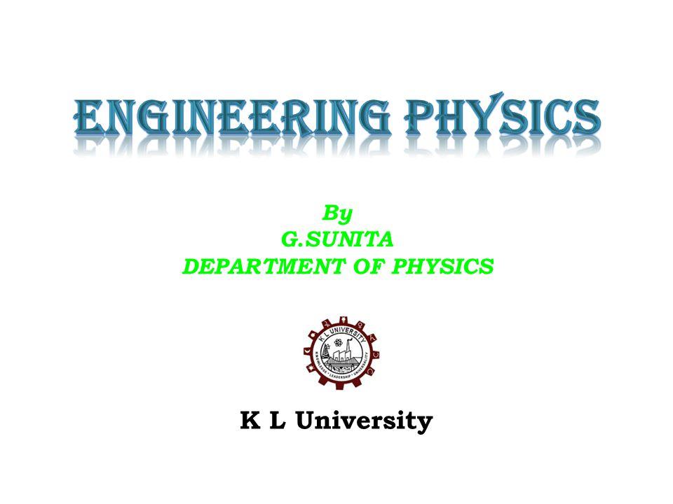 K L University By G.SUNITA DEPARTMENT OF PHYSICS